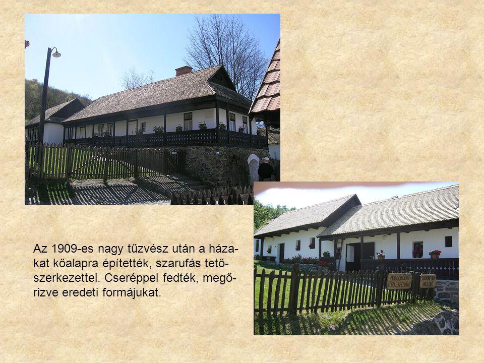 Az 1909-es nagy tűzvész után a háza-kat kőalapra építették, szarufás tető-szerkezettel.