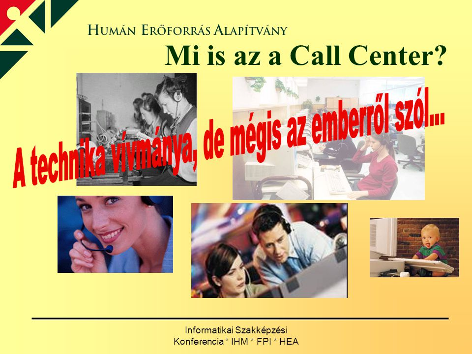Mi is az a Call Center. A technika vívmánya, de mégis az emberről szól...