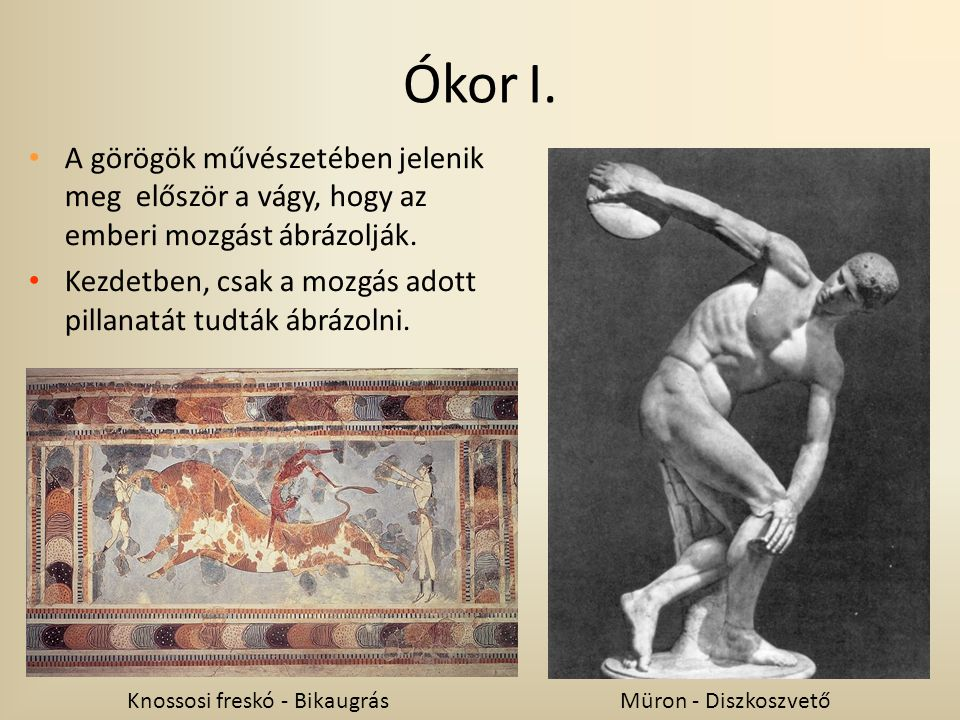 Ókor I. A görögök művészetében jelenik meg először a vágy, hogy az emberi mozgást ábrázolják.