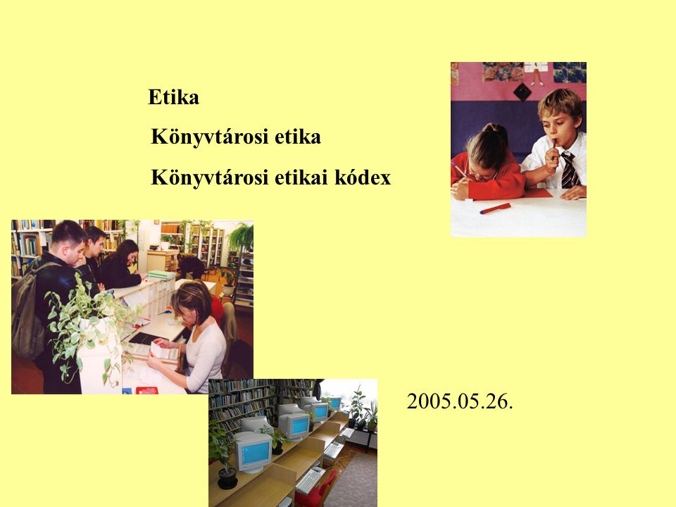Etika Könyvtárosi etika Könyvtárosi etikai kódex 2005.05.26.