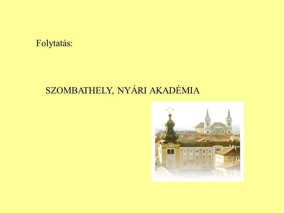 Folytatás: SZOMBATHELY, NYÁRI AKADÉMIA