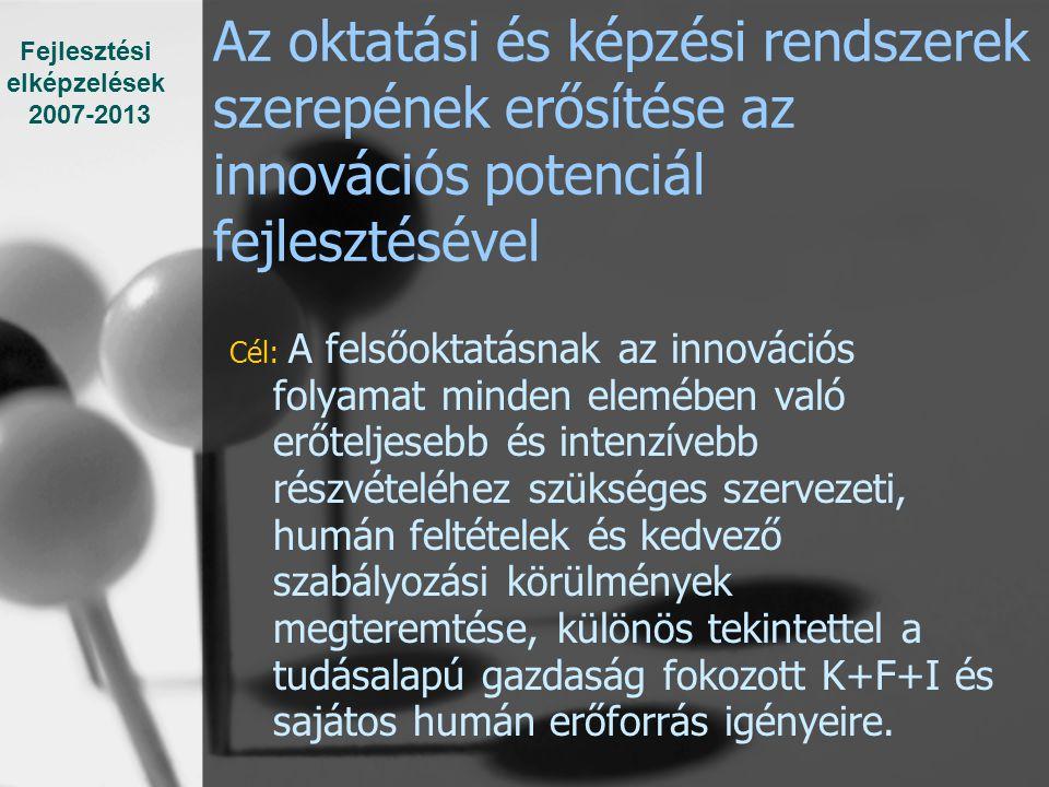 Fejlesztési elképzelések. 2007-2013. Az oktatási és képzési rendszerek szerepének erősítése az innovációs potenciál fejlesztésével.