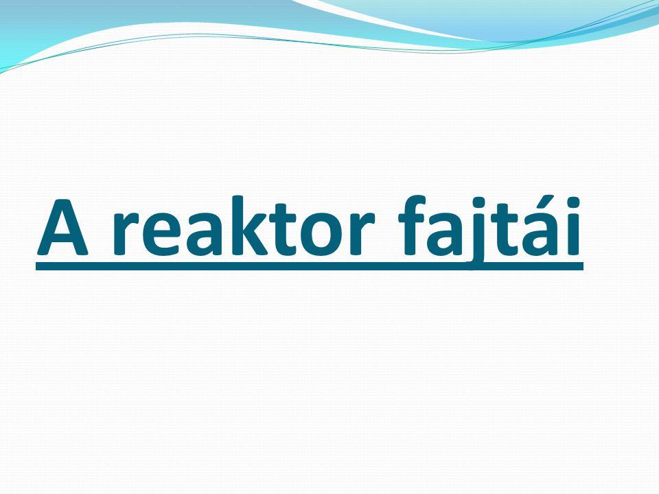 A reaktor fajtái