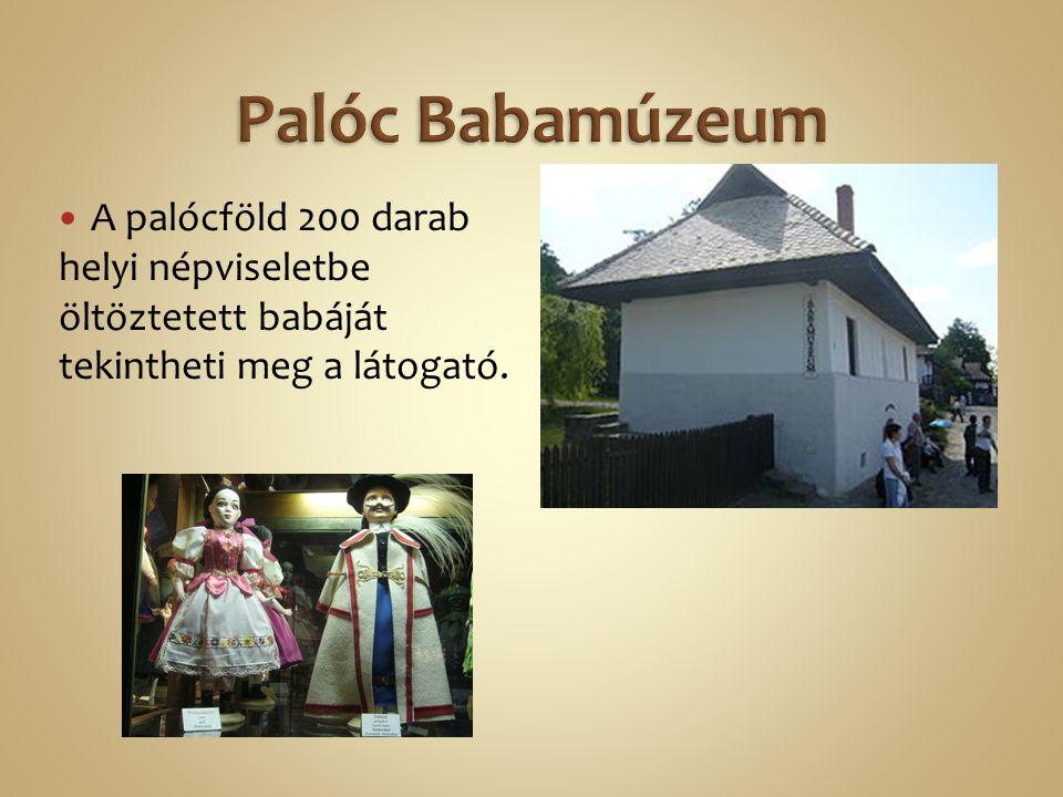 Palóc Babamúzeum A palócföld 200 darab helyi népviseletbe öltöztetett babáját tekintheti meg a látogató.