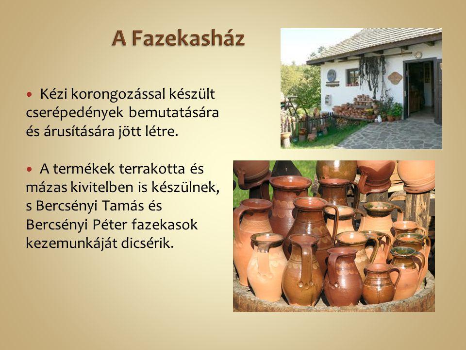 A Fazekasház Kézi korongozással készült cserépedények bemutatására és árusítására jött létre.