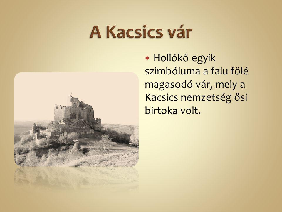 A Kacsics vár Hollókő egyik szimbóluma a falu fölé magasodó vár, mely a Kacsics nemzetség ősi birtoka volt.