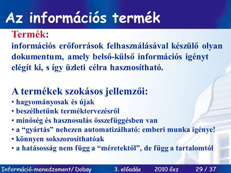 Az információs termék Termék: A termékek szokásos jellemzői: