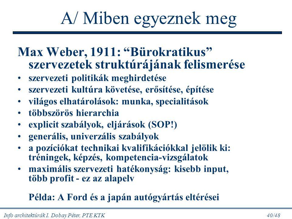 A/ Miben egyeznek meg Max Weber, 1911: Bürokratikus szervezetek struktúrájának felismerése. szervezeti politikák meghirdetése.