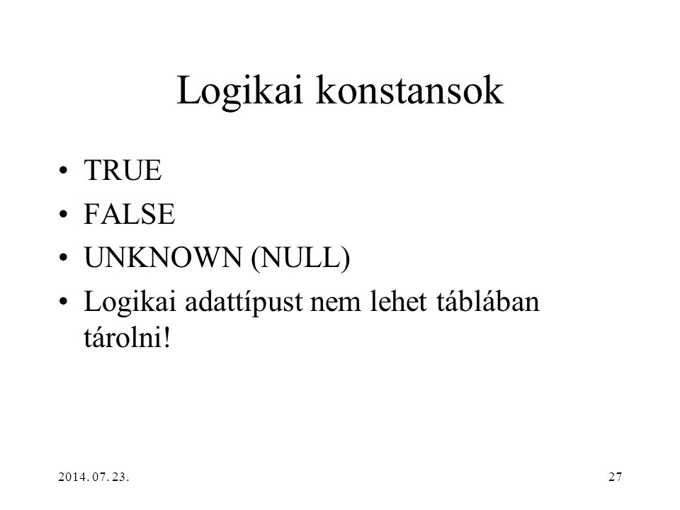 Logikai konstansok TRUE FALSE UNKNOWN (NULL)