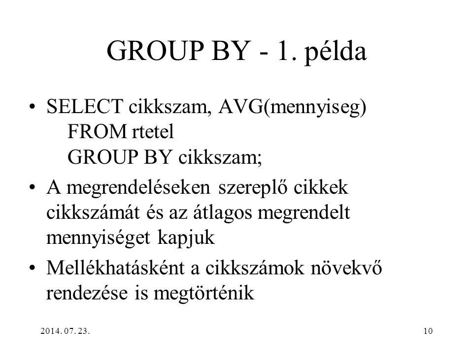 GROUP BY - 1. példa SELECT cikkszam, AVG(mennyiseg) FROM rtetel GROUP BY cikkszam;