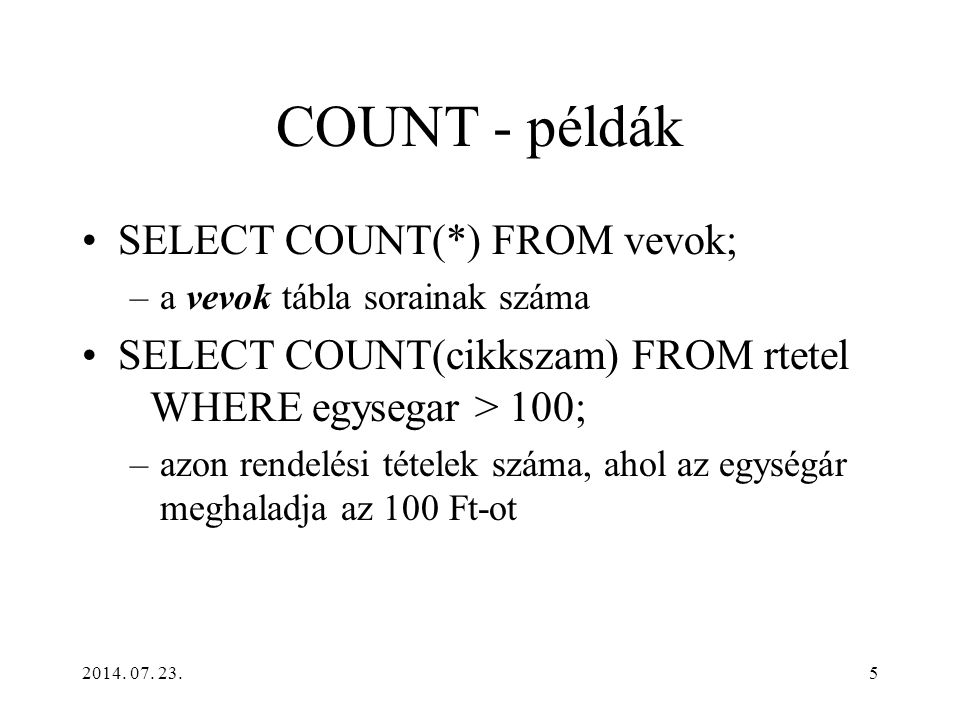COUNT - példák SELECT COUNT(*) FROM vevok;