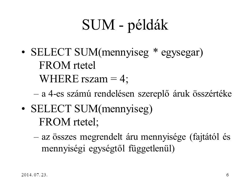 SUM - példák SELECT SUM(mennyiseg * egysegar) FROM rtetel WHERE rszam = 4; a 4-es számú rendelésen szereplő áruk összértéke.