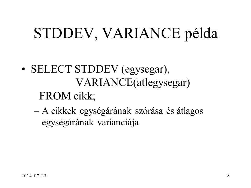 STDDEV, VARIANCE példa SELECT STDDEV (egysegar), VARIANCE(atlegysegar) FROM cikk;