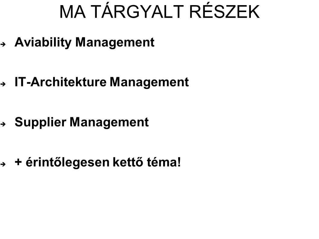 MA TÁRGYALT RÉSZEK Aviability Management IT-Architekture Management