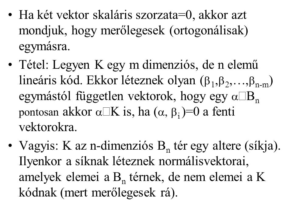 Ha két vektor skaláris szorzata=0, akkor azt mondjuk, hogy merőlegesek (ortogonálisak) egymásra.