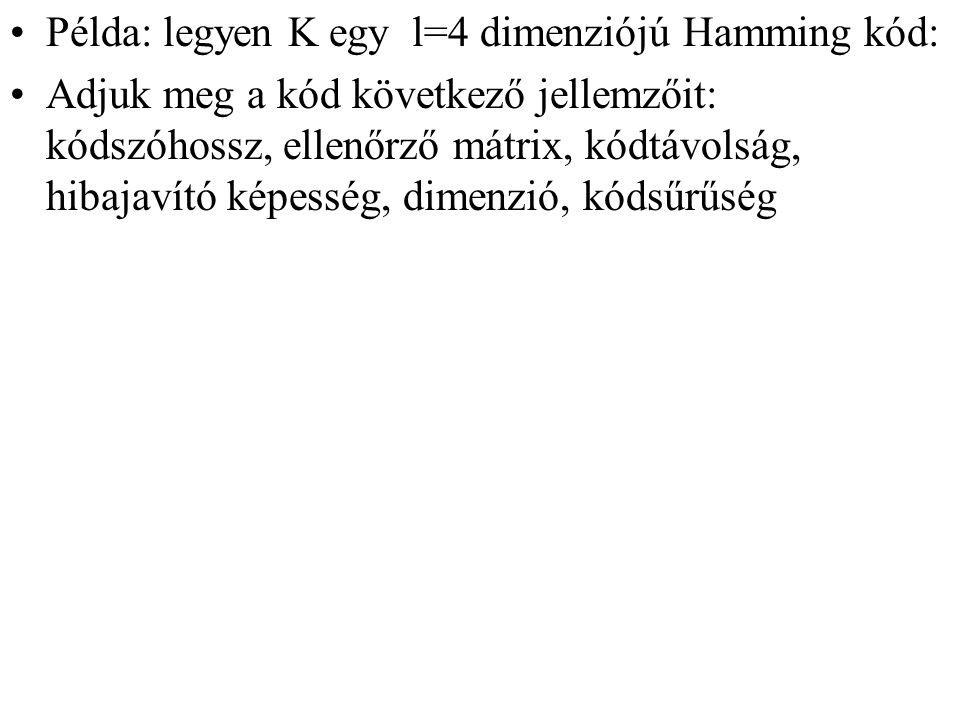 Példa: legyen K egy l=4 dimenziójú Hamming kód:
