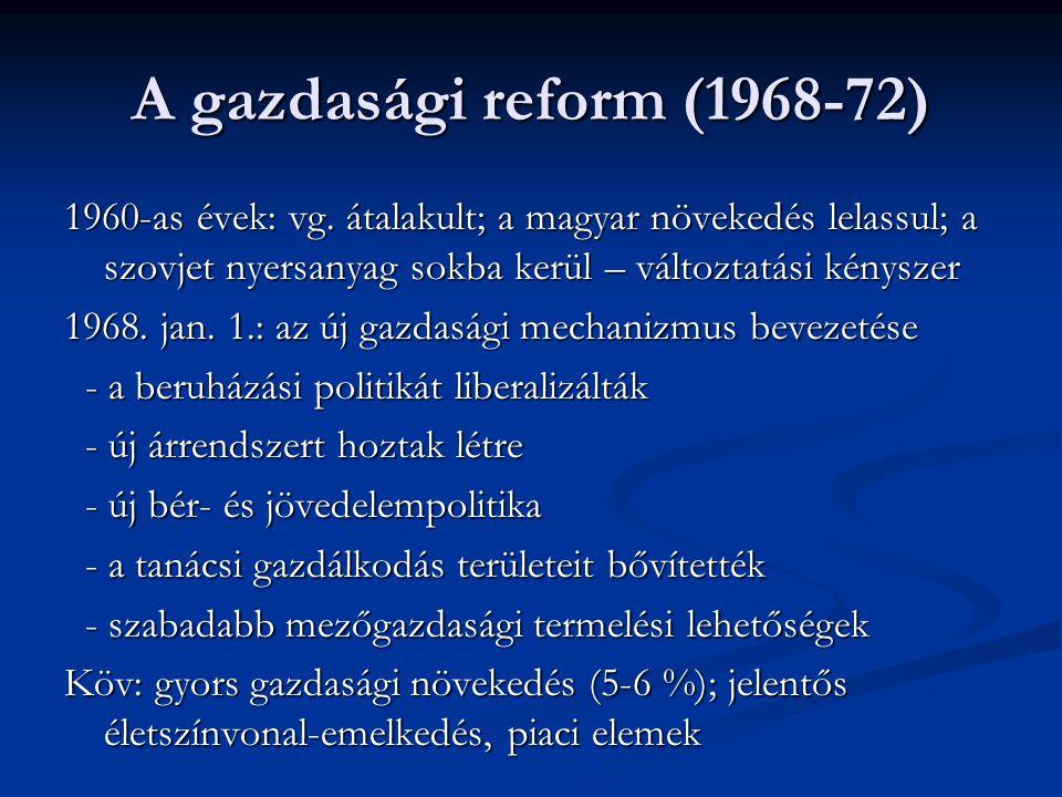 A gazdasági reform (1968-72) 1960-as évek: vg. átalakult; a magyar növekedés lelassul; a szovjet nyersanyag sokba kerül – változtatási kényszer.