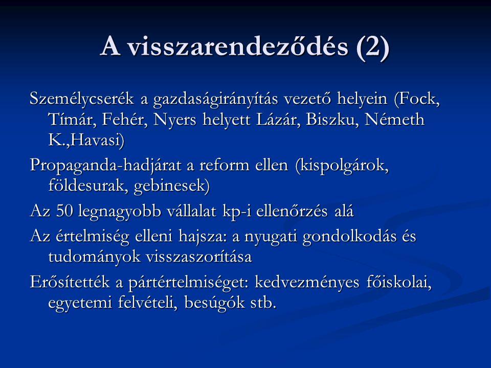 A visszarendeződés (2) Személycserék a gazdaságirányítás vezető helyein (Fock, Tímár, Fehér, Nyers helyett Lázár, Biszku, Németh K.,Havasi)