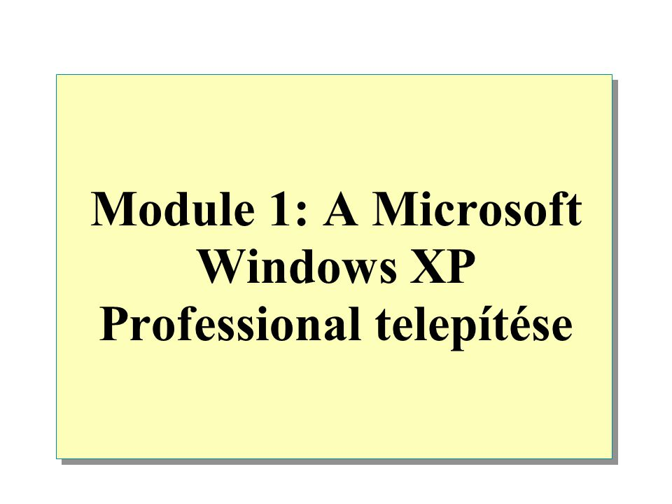 Module 1: A Microsoft Windows XP Professional telepítése