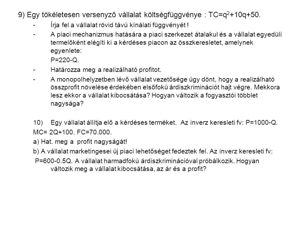 9) Egy tökéletesen versenyző vállalat költségfüggvénye : TC=q2+10q+50.