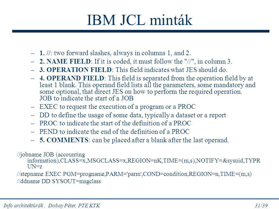 IBM JCL minták 1. //: two forward slashes, always in columns 1, and 2.