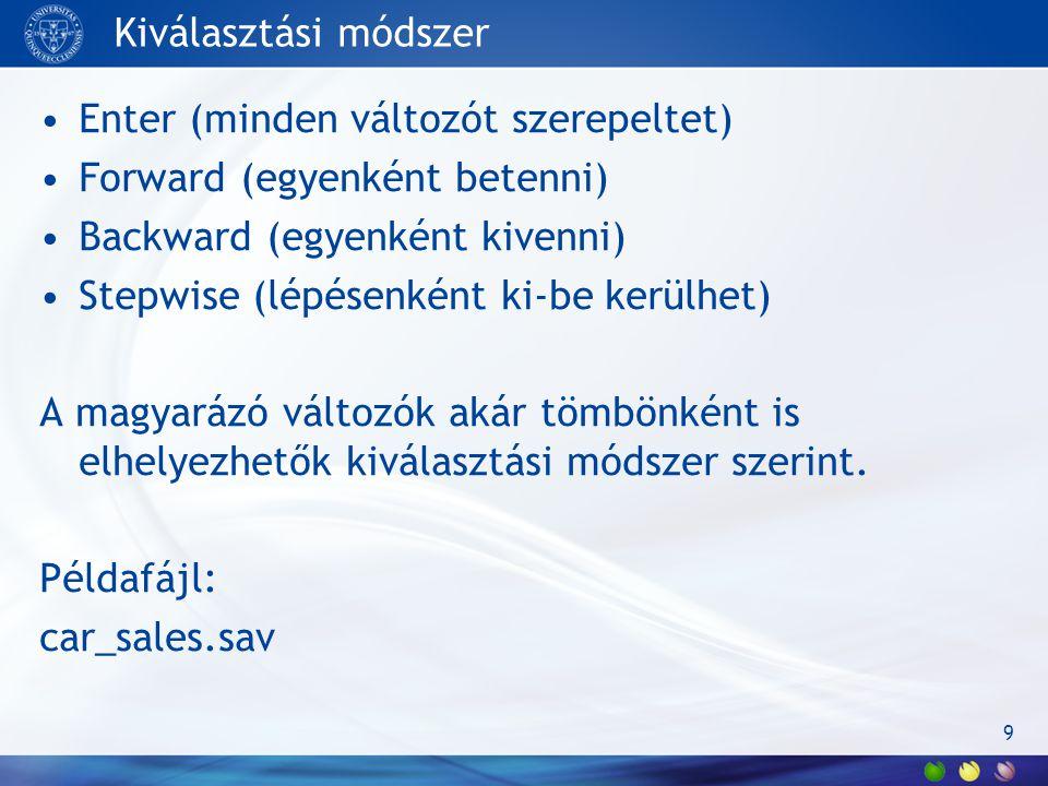 Kiválasztási módszer Enter (minden változót szerepeltet) Forward (egyenként betenni) Backward (egyenként kivenni)