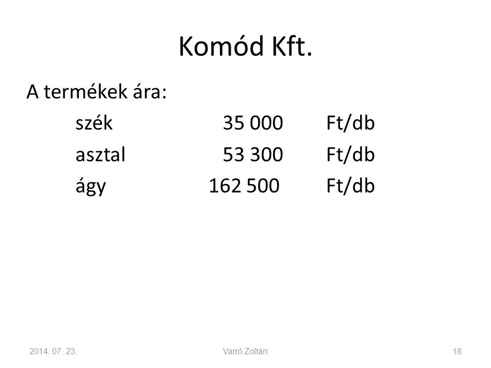Komód Kft. A termékek ára: szék 35 000 Ft/db asztal 53 300 Ft/db ágy 162 500 Ft/db 2017.04.04.