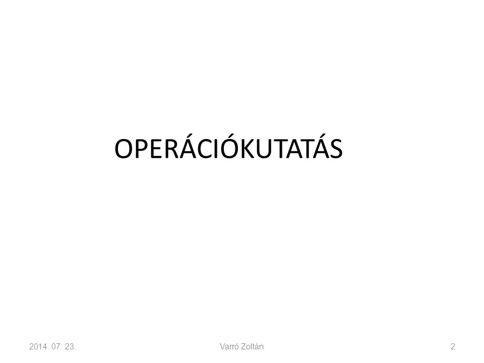 OPERÁCIÓKUTATÁS 2017.04.04. Varró Zoltán