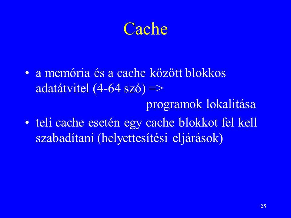 Cache a memória és a cache között blokkos adatátvitel (4-64 szó) => programok lokalitása.