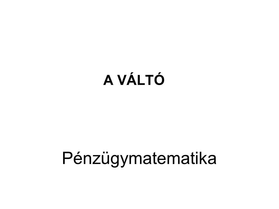 A VÁLTÓ Pénzügymatematika