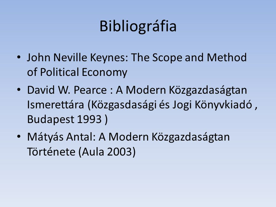 Bibliográfia John Neville Keynes: The Scope and Method of Political Economy.