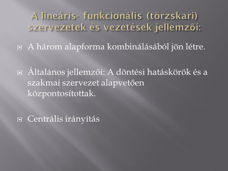 A lineáris- funkcionális (törzskari) szervezetek és vezetések jellemzői: