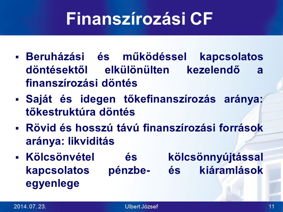 Finanszírozási CF Beruházási és működéssel kapcsolatos döntésektől elkülönülten kezelendő a finanszírozási döntés.