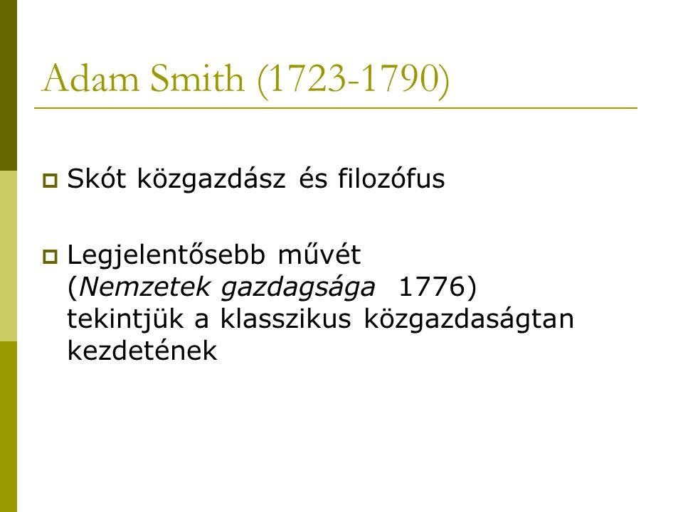 Adam Smith (1723-1790) Skót közgazdász és filozófus