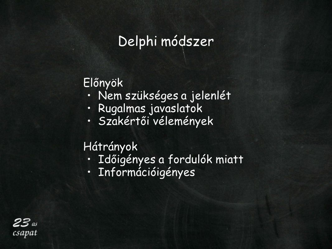 Delphi módszer Előnyök Nem szükséges a jelenlét Rugalmas javaslatok