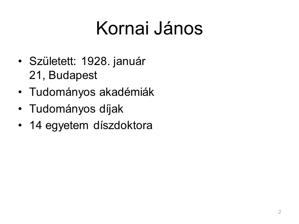 Kornai János Született: 1928. január 21, Budapest Tudományos akadémiák