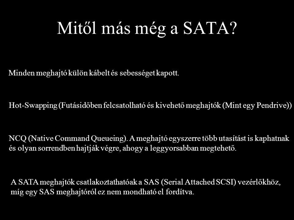 Mitől más még a SATA Minden meghajtó külön kábelt és sebességet kapott.