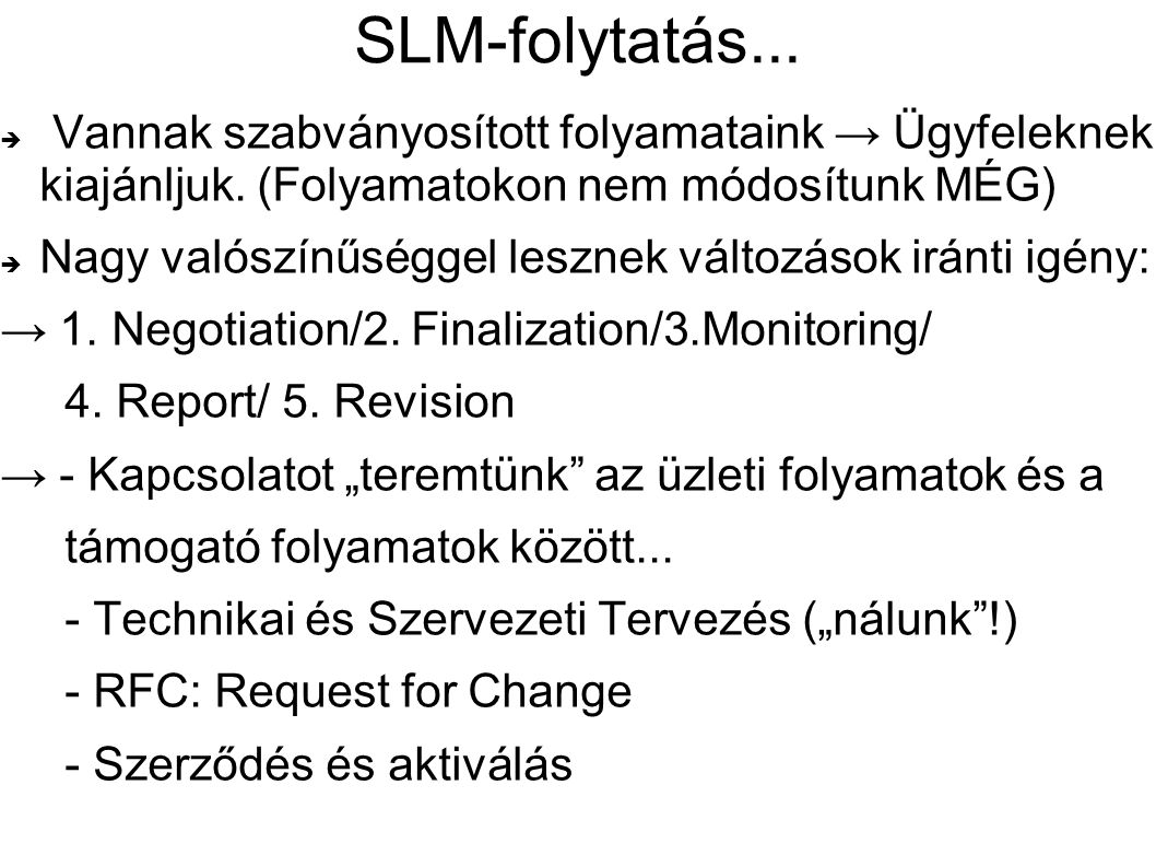 SLM-folytatás... Vannak szabványosított folyamataink → Ügyfeleknek kiajánljuk. (Folyamatokon nem módosítunk MÉG)