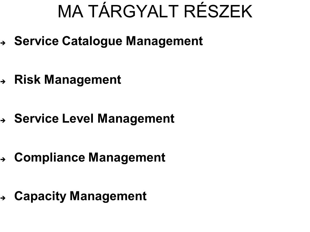 MA TÁRGYALT RÉSZEK Service Catalogue Management Risk Management