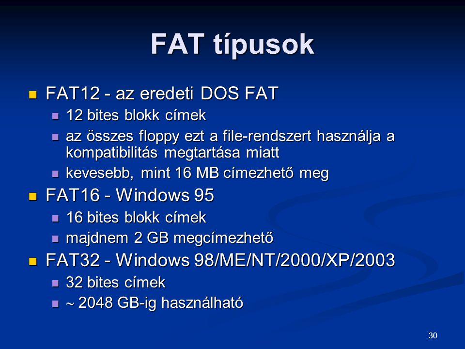 FAT típusok FAT12 - az eredeti DOS FAT FAT16 - Windows 95