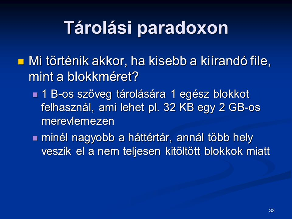 Tárolási paradoxon Mi történik akkor, ha kisebb a kiírandó file, mint a blokkméret