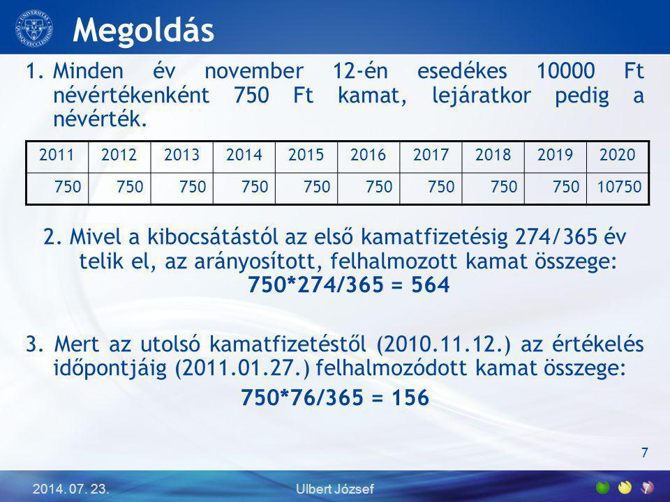Megoldás Minden év november 12-én esedékes 10000 Ft névértékenként 750 Ft kamat, lejáratkor pedig a névérték.