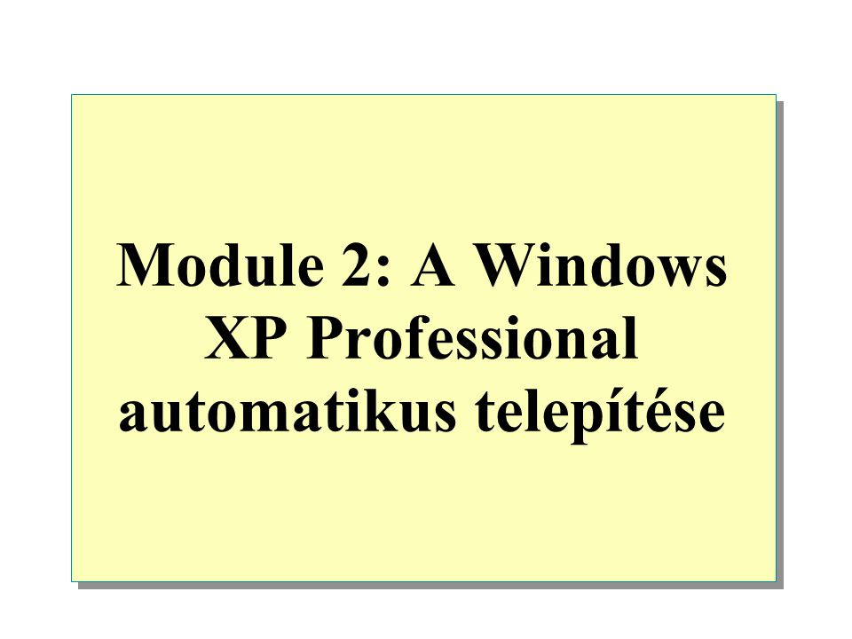 Module 2: A Windows XP Professional automatikus telepítése