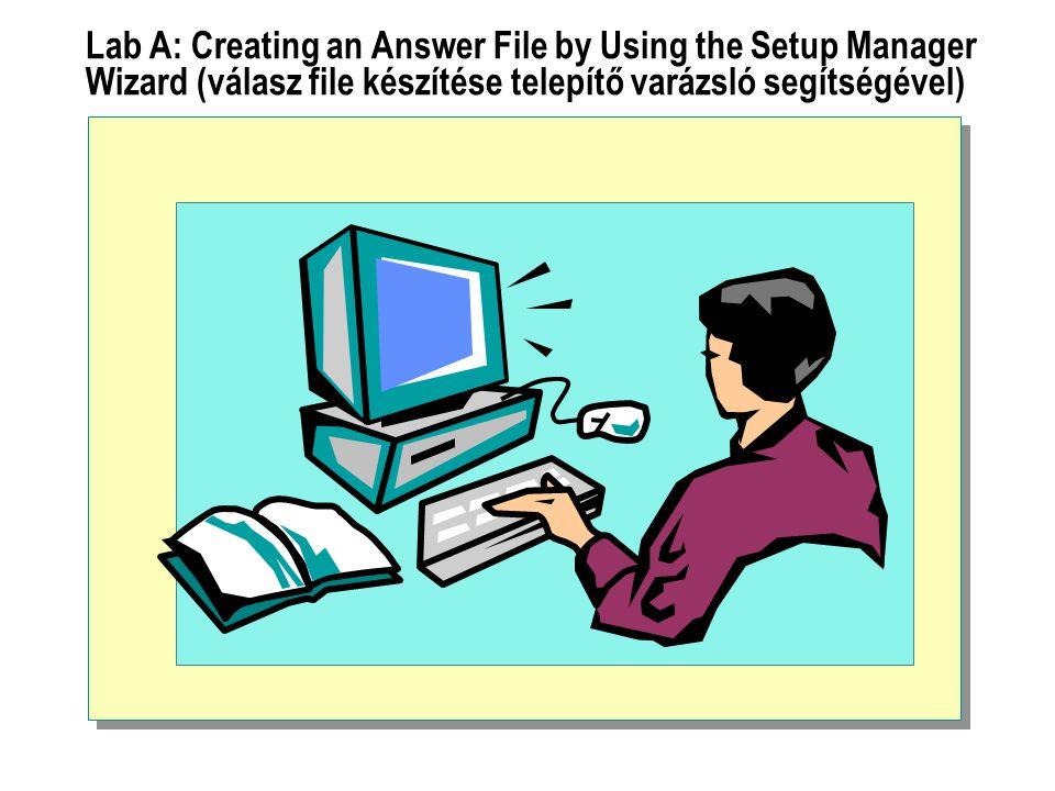 Lab A: Creating an Answer File by Using the Setup Manager Wizard (válasz file készítése telepítő varázsló segítségével)