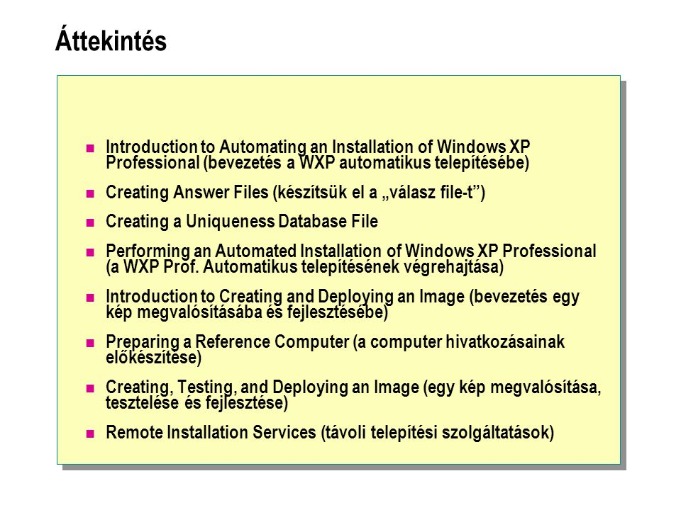 Áttekintés Introduction to Automating an Installation of Windows XP Professional (bevezetés a WXP automatikus telepítésébe)