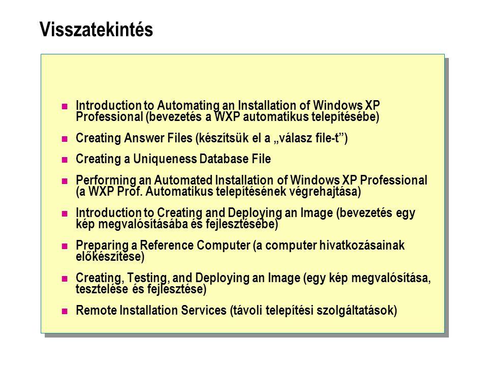 Visszatekintés Introduction to Automating an Installation of Windows XP Professional (bevezetés a WXP automatikus telepítésébe)