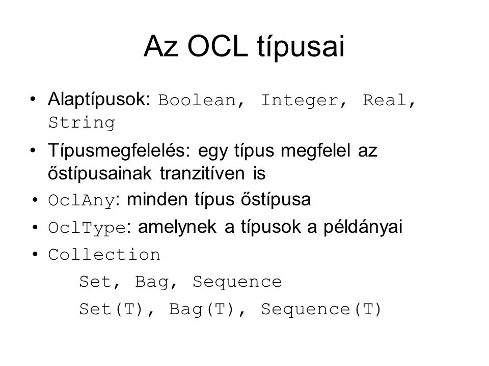 Az OCL típusai Alaptípusok: Boolean, Integer, Real, String