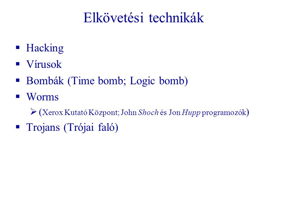 Elkövetési technikák Hacking Vírusok Bombák (Time bomb; Logic bomb)