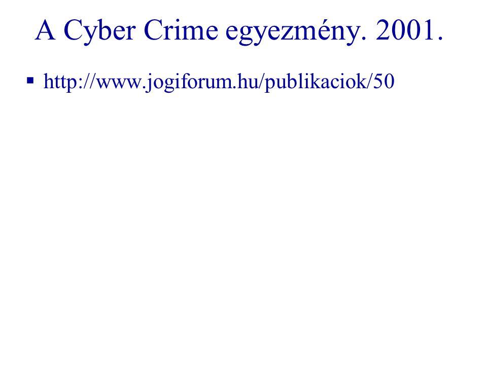 A Cyber Crime egyezmény. 2001.