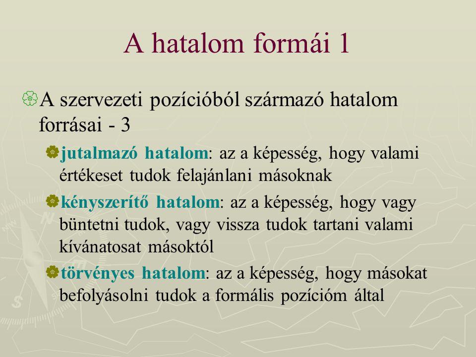 A hatalom formái 1 A szervezeti pozícióból származó hatalom forrásai - 3.